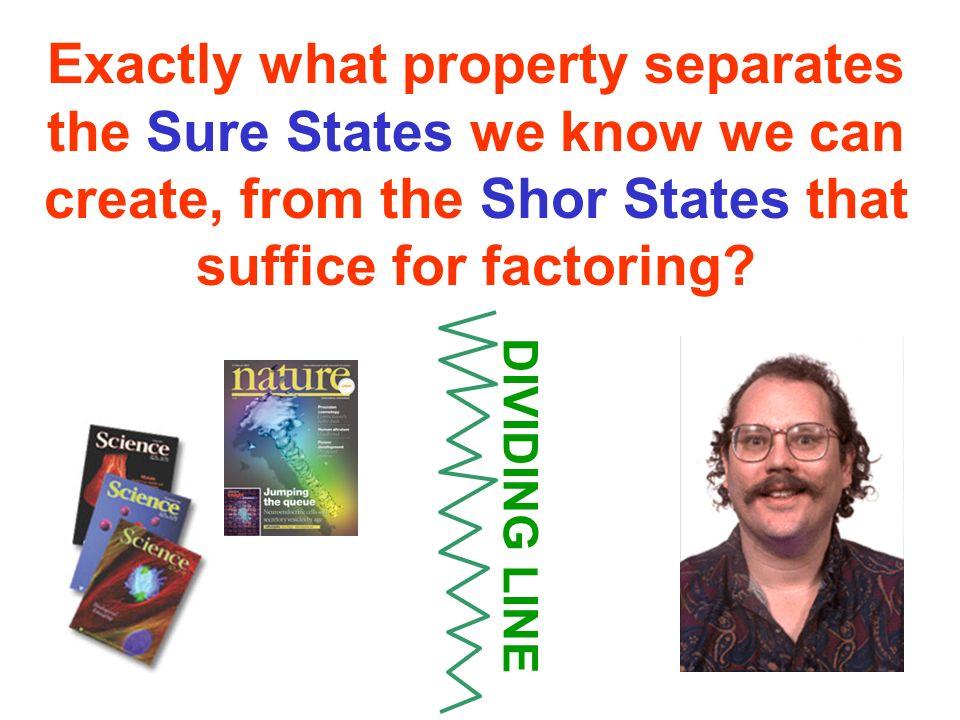 Exactly what property separates the Sure States we know we can create, from the Shor States that suffice for factoring.