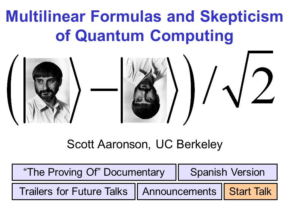 Multilinear Formulas and Skepticism of Quantum Computing Scott Aaronson, UC Berkeley Trailers for Future Talks The Proving Of DocumentarySpanish Version AnnouncementsStart Talk