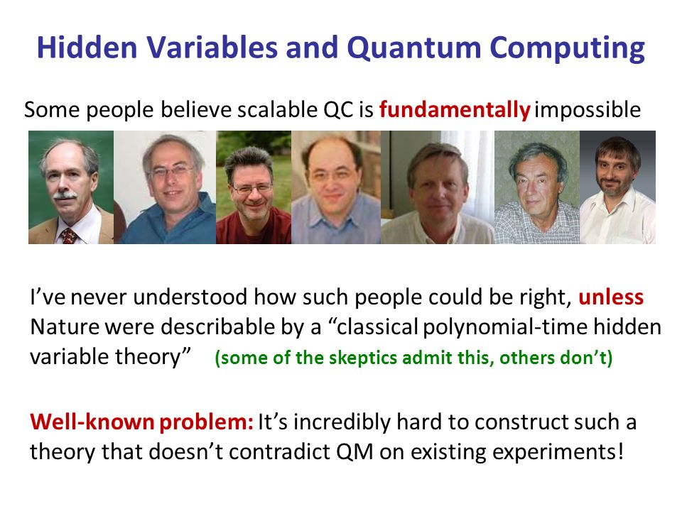 Hidden Variables and Quantum Computing Well-known problem: Its incredibly hard to construct such a theory that doesnt contradict QM on existing experiments.