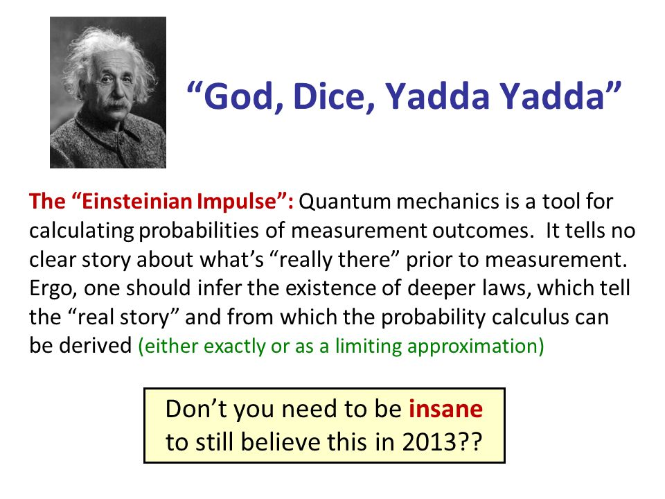 God, Dice, Yadda Yadda The Einsteinian Impulse: Quantum mechanics is a tool for calculating probabilities of measurement outcomes.