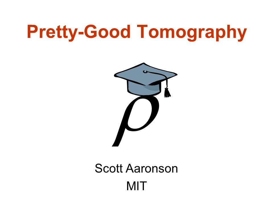 Pretty-Good Tomography Scott Aaronson MIT