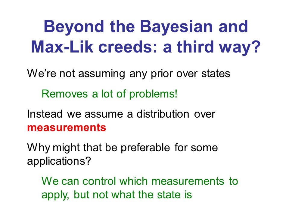 Beyond the Bayesian and Max-Lik creeds: a third way.