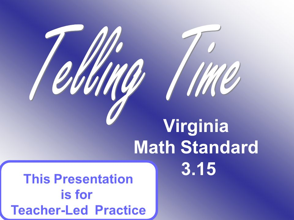 Virginia Math Standard 3.15 This Presentation is for Teacher-Led Practice