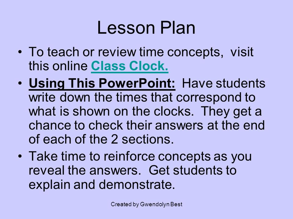 Created by Gwendolyn Best Lesson Plan To teach or review time concepts, visit this online Class Clock.Class Clock.