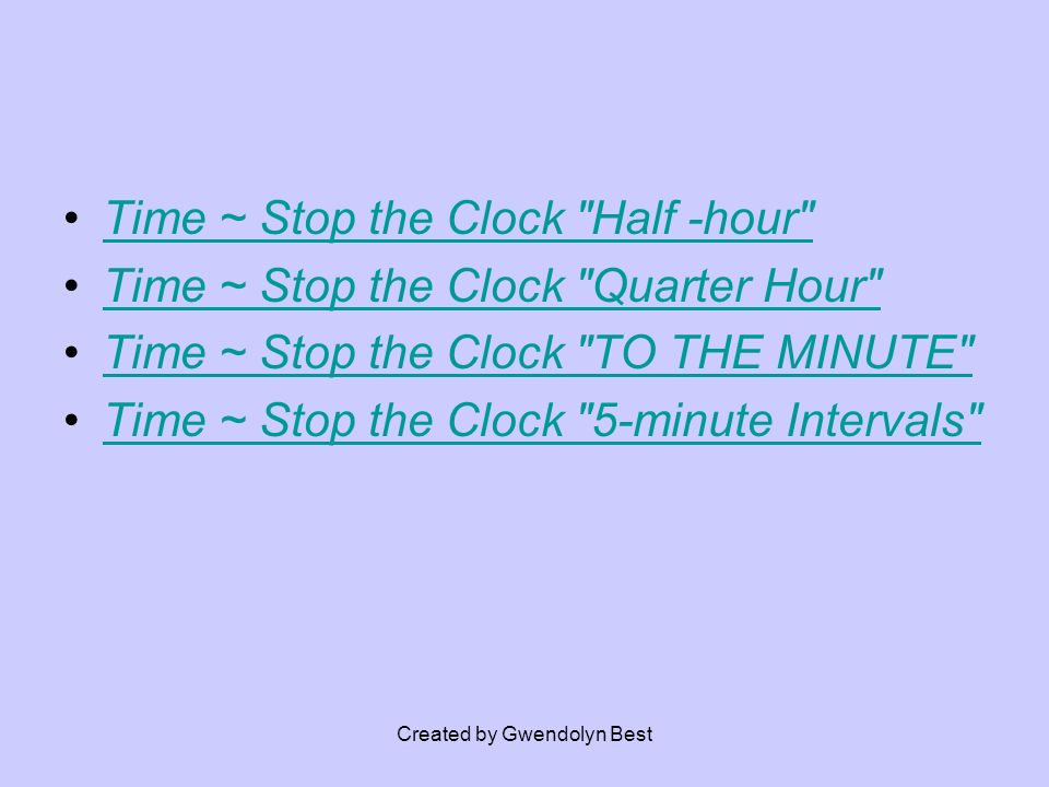 Time ~ Stop the Clock Half -hour Time ~ Stop the Clock Quarter Hour Time ~ Stop the Clock TO THE MINUTE Time ~ Stop the Clock 5-minute Intervals