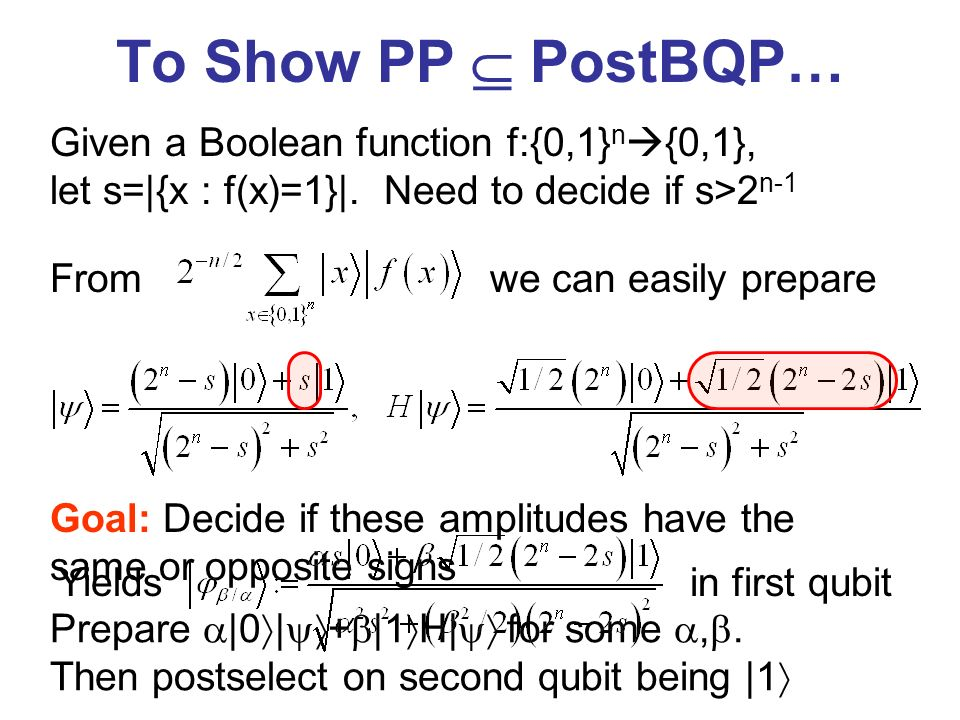 To Show PP PostBQP… Given a Boolean function f:{0,1} n {0,1}, let s=|{x : f(x)=1}|.