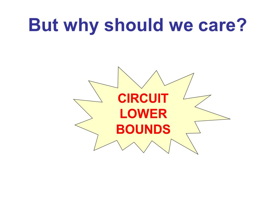 But why should we care CIRCUIT LOWER BOUNDS