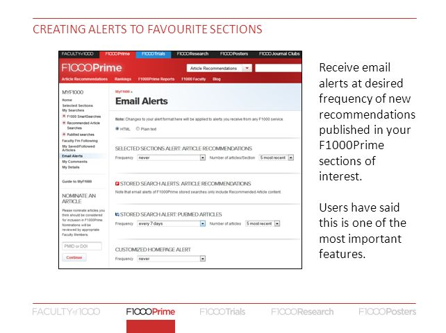 CREATING ALERTS TO FAVOURITE SECTIONS   Receive  alerts at desired frequency of new recommendations published in your F1000Prime sections of interest.