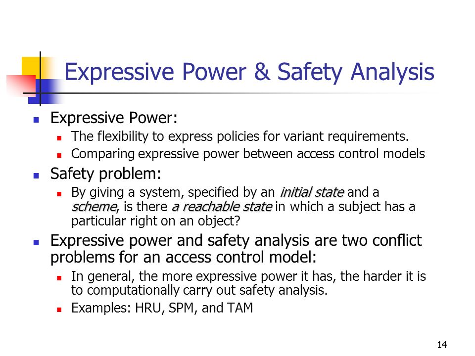 14 Expressive Power & Safety Analysis Expressive Power: The flexibility to express policies for variant requirements.