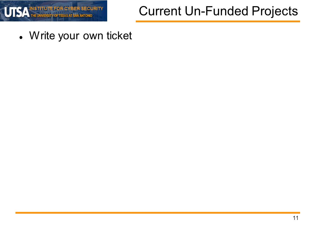 INSTITUTE FOR CYBER SECURITY Current Un-Funded Projects Write your own ticket 11