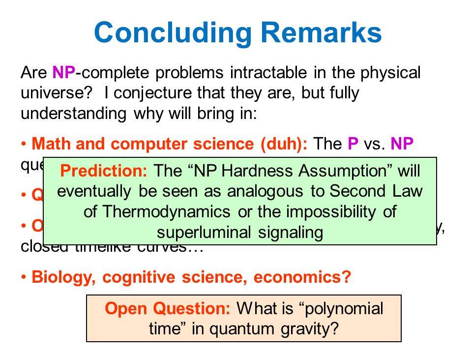 Concluding Remarks (First question: What is time in quantum gravity ) Are NP-complete problems intractable in the physical universe.