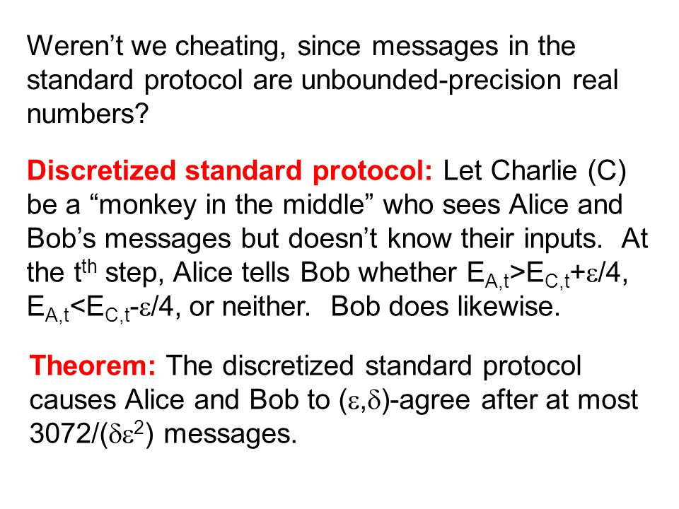 Werent we cheating, since messages in the standard protocol are unbounded-precision real numbers.