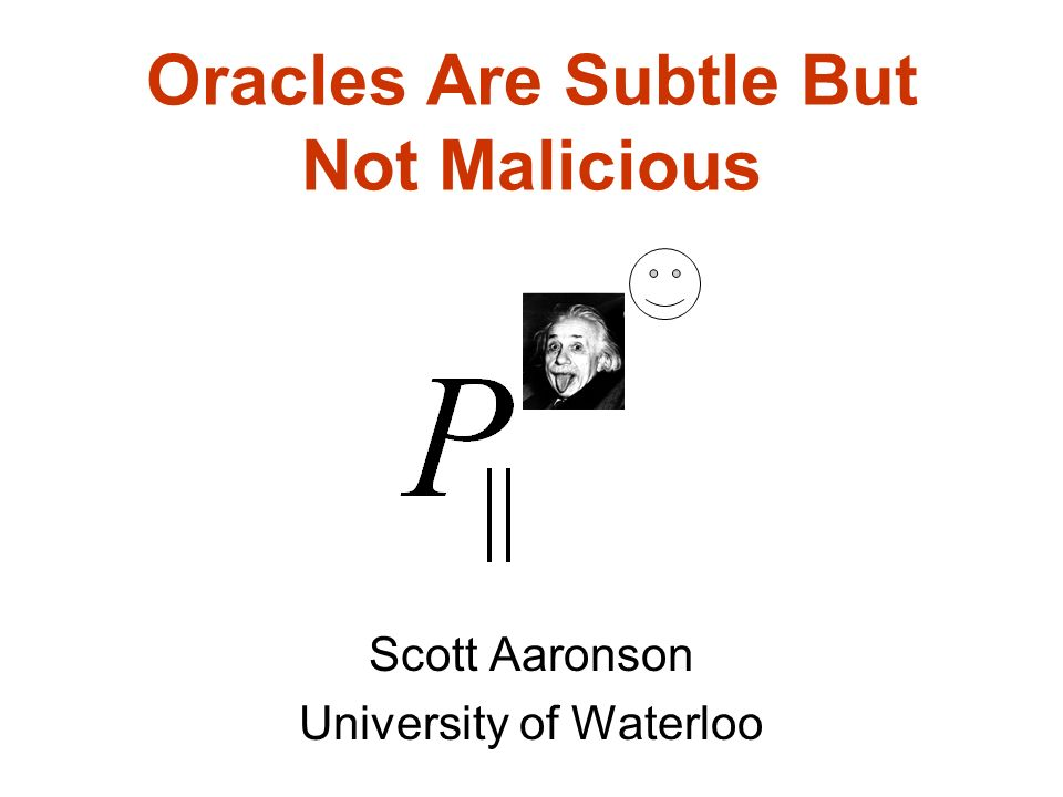 Oracles Are Subtle But Not Malicious Scott Aaronson University of Waterloo