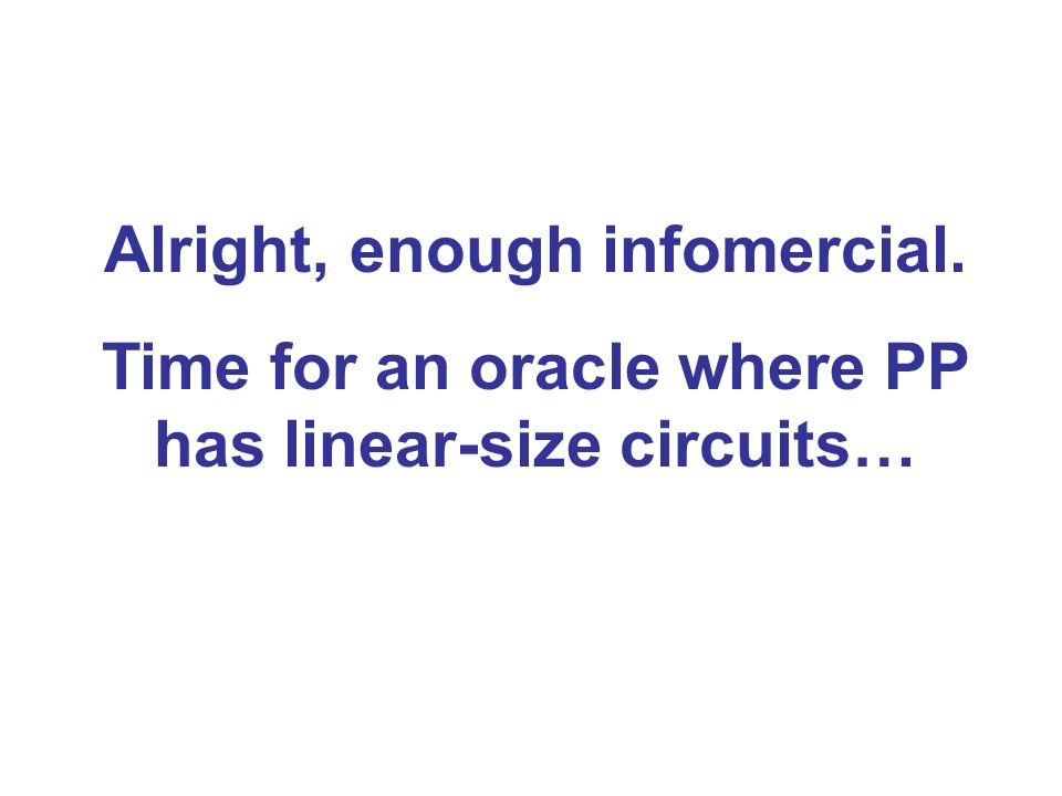 Alright, enough infomercial. Time for an oracle where PP has linear-size circuits…