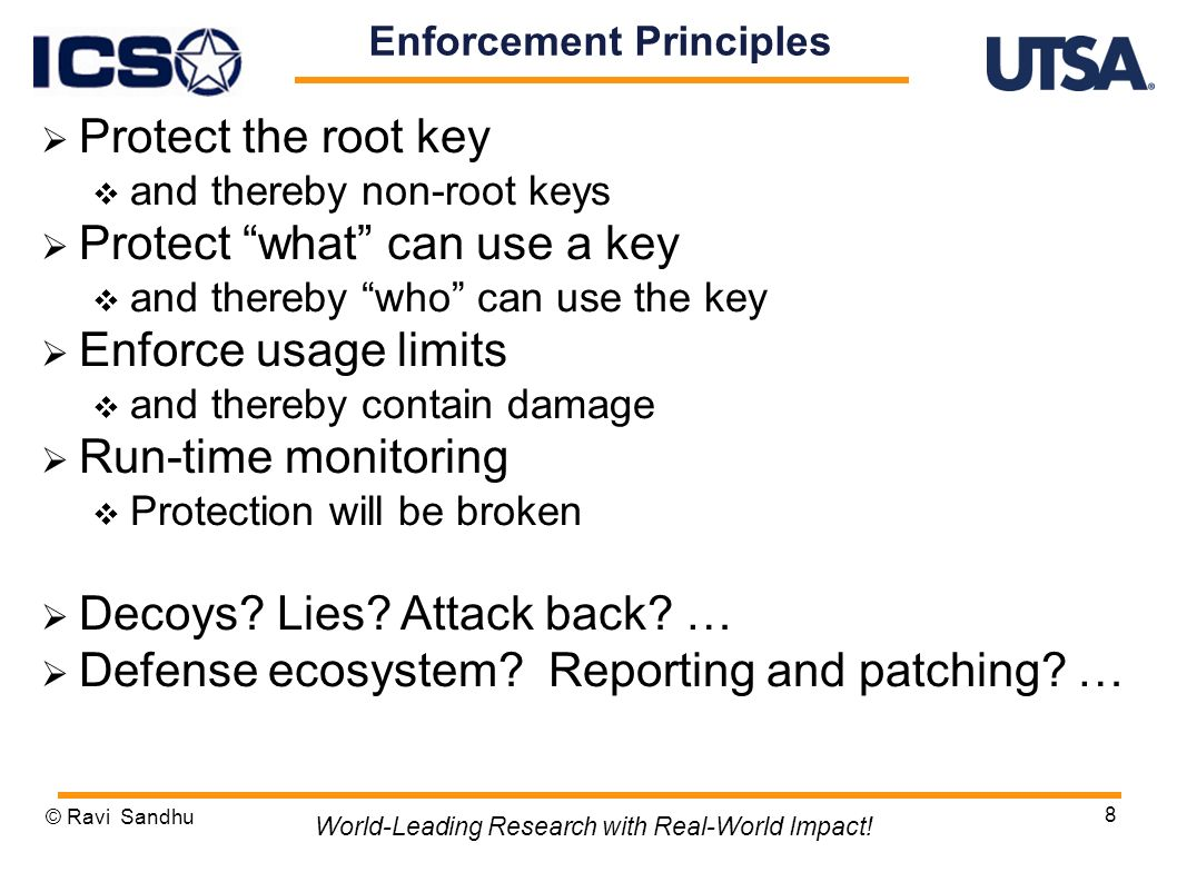8 Enforcement Principles Protect the root key and thereby non-root keys Protect what can use a key and thereby who can use the key Enforce usage limits and thereby contain damage Run-time monitoring Protection will be broken Decoys.