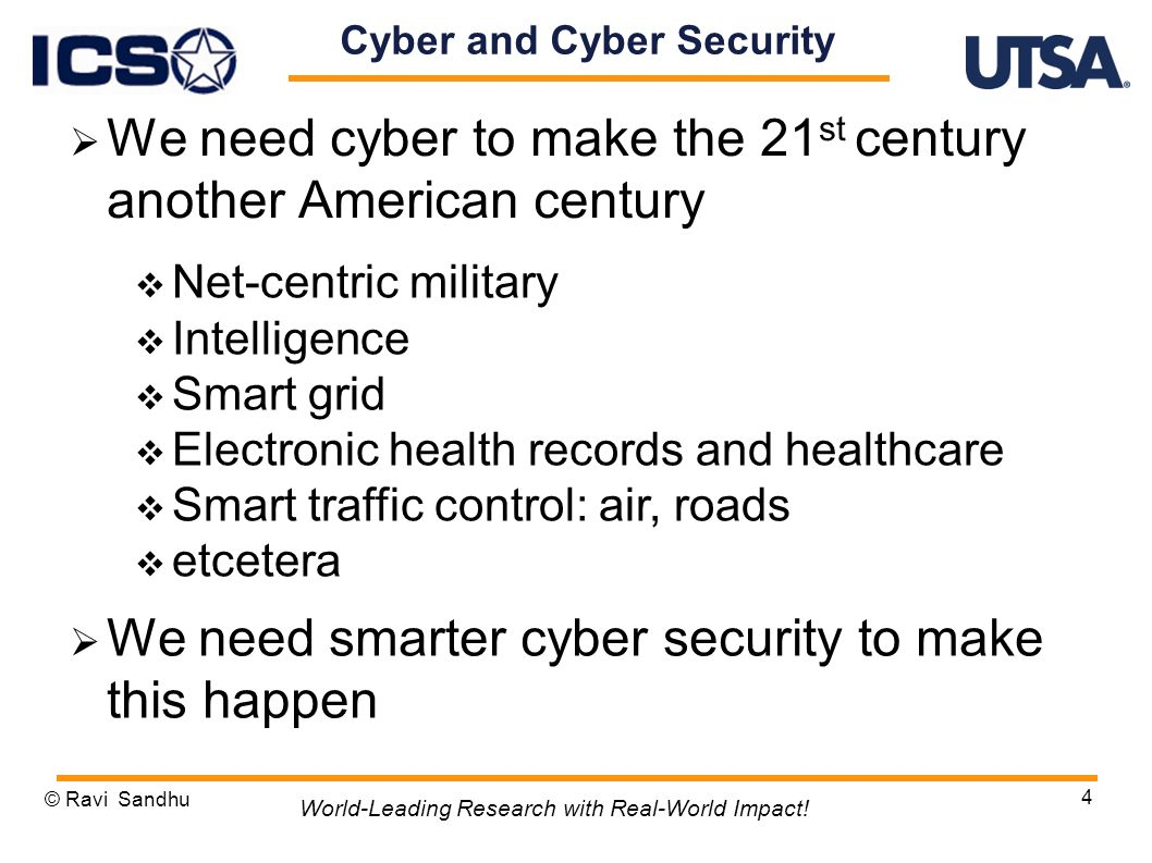 Cyber and Cyber Security We need cyber to make the 21 st century another American century © Ravi Sandhu 4 World-Leading Research with Real-World Impact.