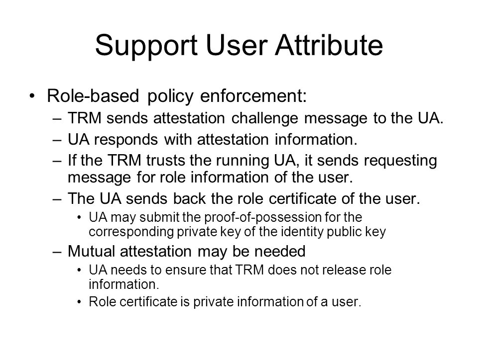 Support User Attribute Role-based policy enforcement: –TRM sends attestation challenge message to the UA.