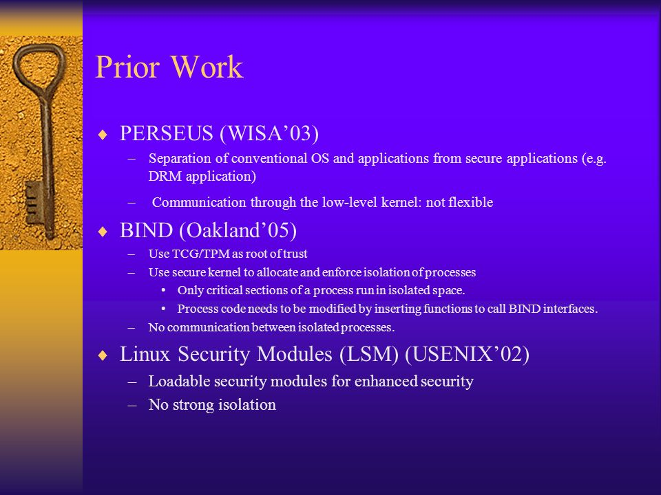 Prior Work PERSEUS (WISA03) –Separation of conventional OS and applications from secure applications (e.g.