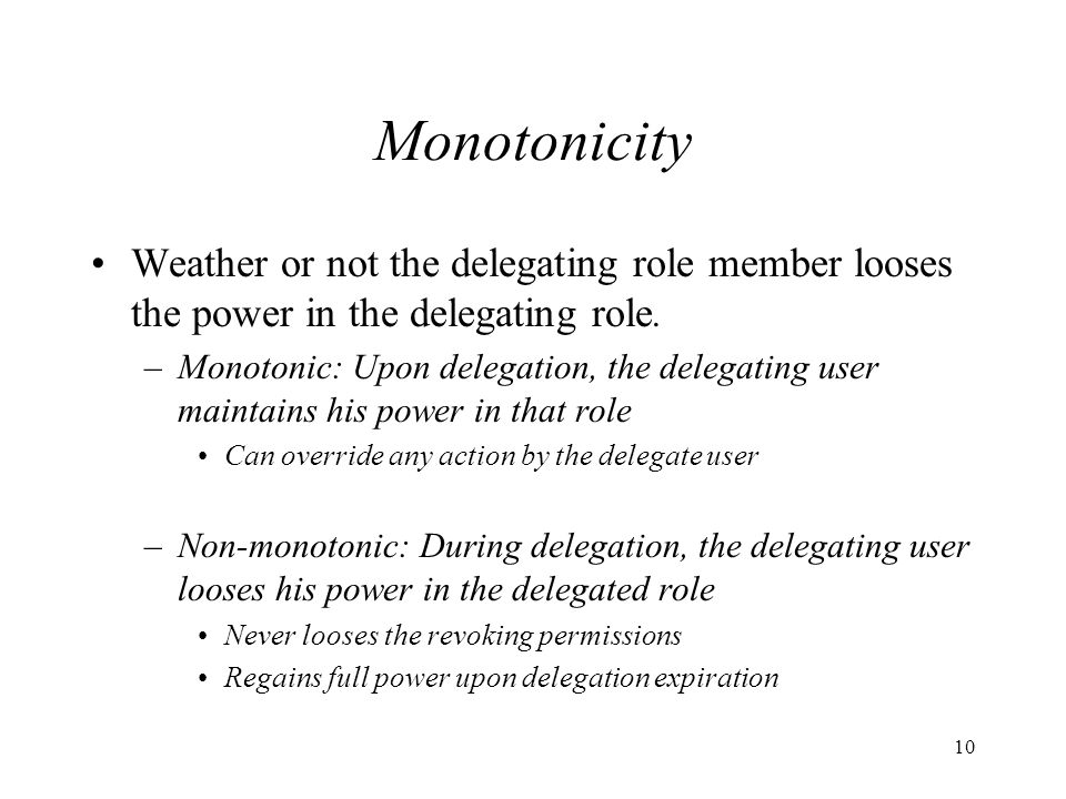10 Monotonicity Weather or not the delegating role member looses the power in the delegating role.