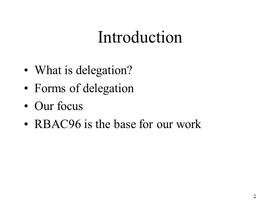 2 Introduction What is delegation Forms of delegation Our focus RBAC96 is the base for our work