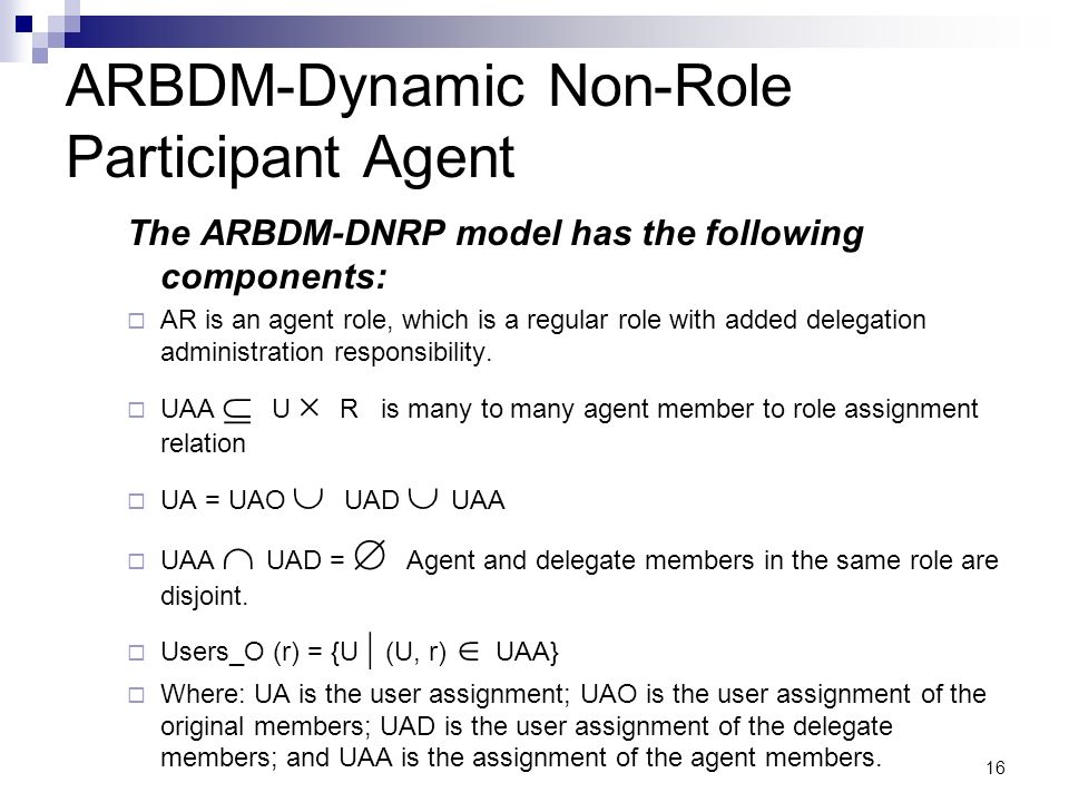 ARBDM-Dynamic Non-Role Participant Agent The ARBDM-DNRP model has the following components: AR is an agent role, which is a regular role with added delegation administration responsibility.