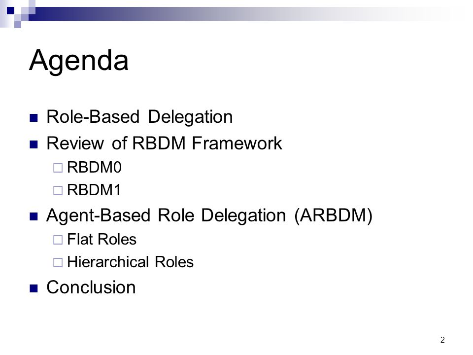 2 Agenda Role-Based Delegation Review of RBDM Framework RBDM0 RBDM1 Agent-Based Role Delegation (ARBDM) Flat Roles Hierarchical Roles Conclusion