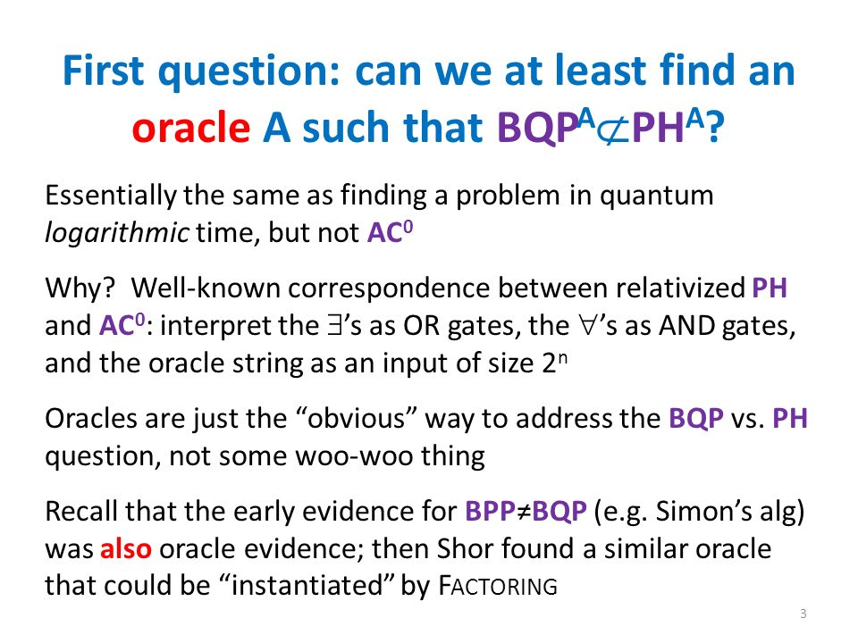 First question: can we at least find an oracle A such that BQP A PH A .