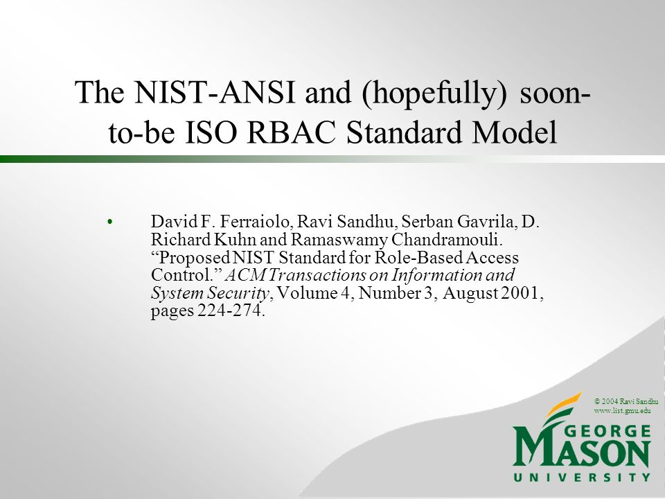 © 2004 Ravi Sandhu   The NIST-ANSI and (hopefully) soon- to-be ISO RBAC Standard Model David F.