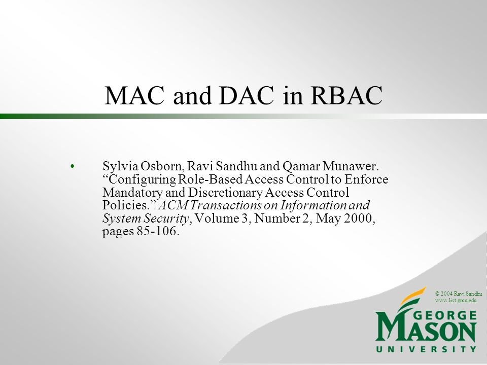 © 2004 Ravi Sandhu   MAC and DAC in RBAC Sylvia Osborn, Ravi Sandhu and Qamar Munawer.