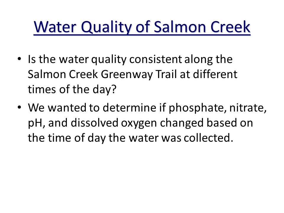 Water Quality of Salmon Creek Is the water quality consistent along the Salmon Creek Greenway Trail at different times of the day.