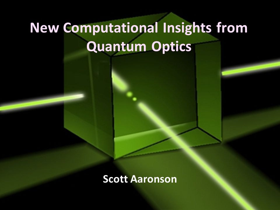 New Computational Insights from Quantum Optics Scott Aaronson