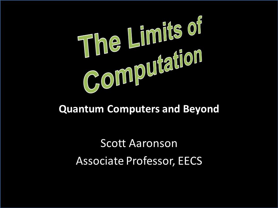 Scott Aaronson Associate Professor, EECS Quantum Computers and Beyond