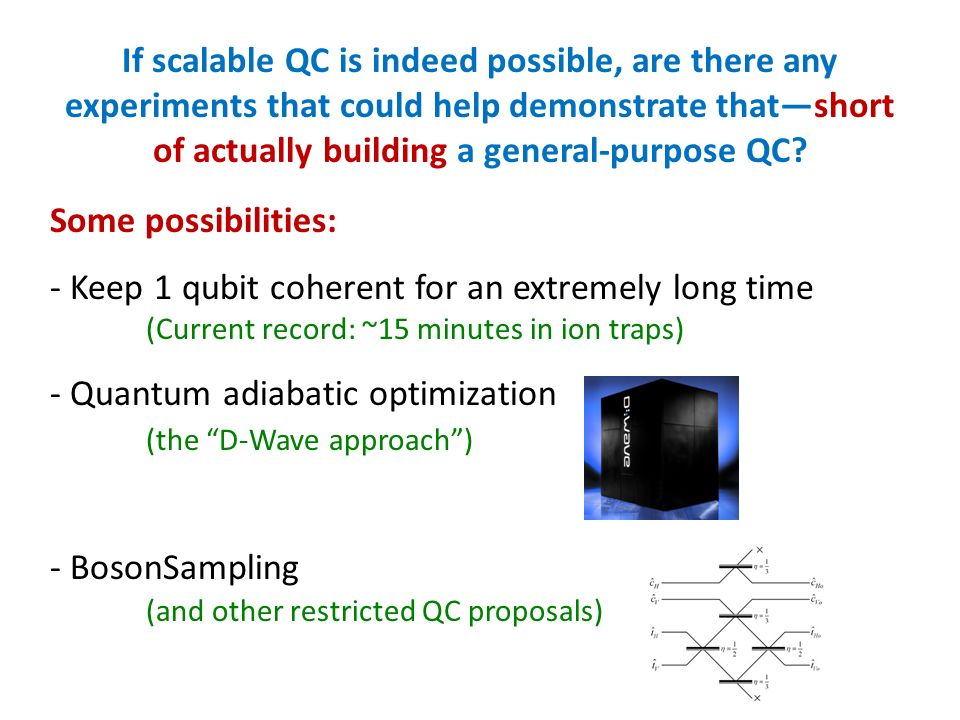 If scalable QC is indeed possible, are there any experiments that could help demonstrate thatshort of actually building a general-purpose QC.
