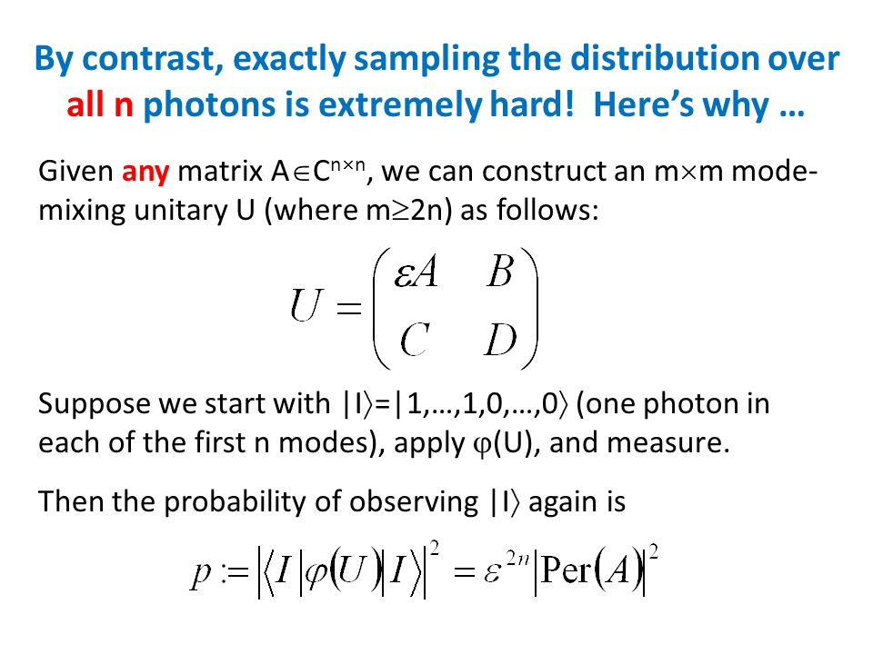 By contrast, exactly sampling the distribution over all n photons is extremely hard.