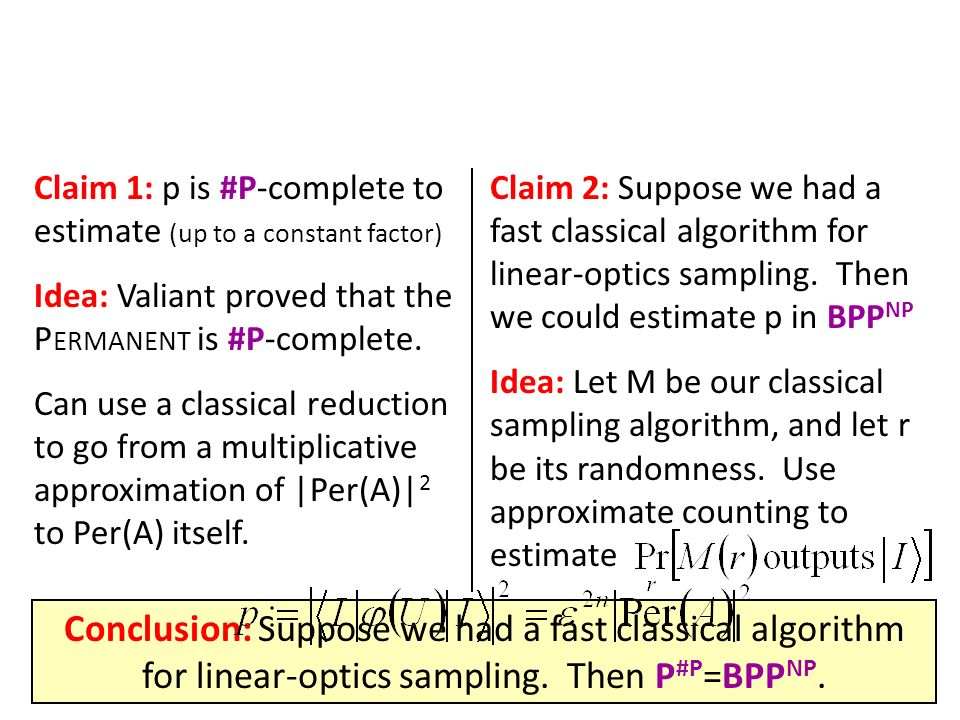 Claim 1: p is #P-complete to estimate (up to a constant factor) Idea: Valiant proved that the P ERMANENT is #P-complete.
