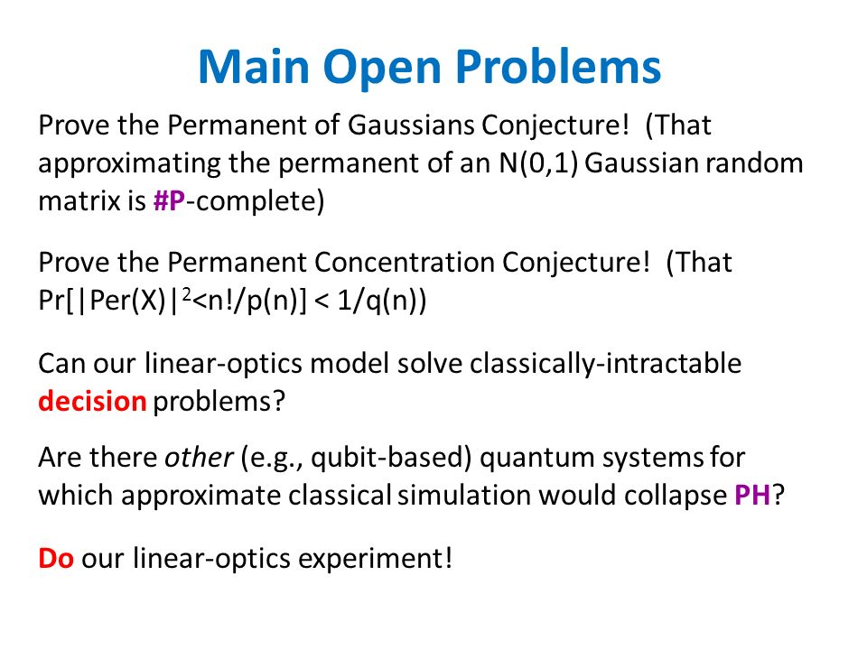 Main Open Problems Prove the Permanent of Gaussians Conjecture.