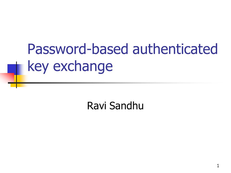 1 Password-based authenticated key exchange Ravi Sandhu