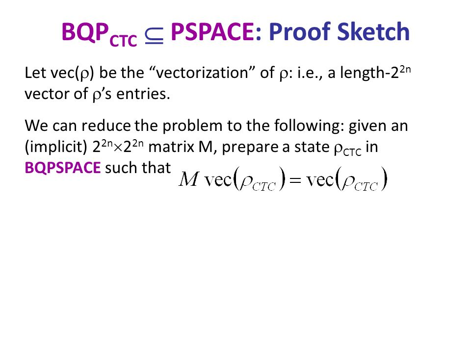 BQP CTC PSPACE: Proof Sketch Let vec( ) be the vectorization of : i.e., a length-2 2n vector of s entries.