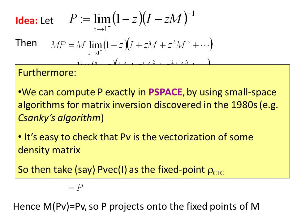 Idea: Let Then Hence M(Pv)=Pv, so P projects onto the fixed points of M Furthermore: We can compute P exactly in PSPACE, by using small-space algorithms for matrix inversion discovered in the 1980s (e.g.