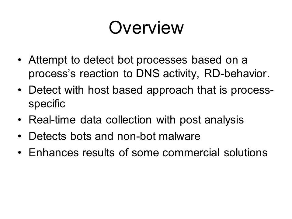 Overview Attempt to detect bot processes based on a processs reaction to DNS activity, RD-behavior.