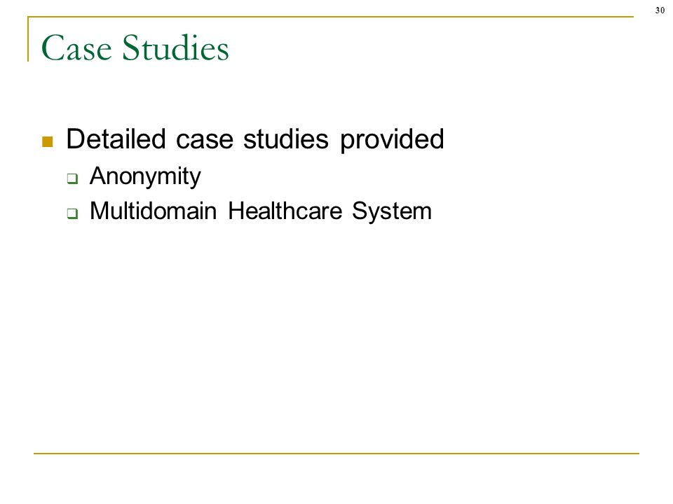 30 Case Studies Detailed case studies provided Anonymity Multidomain Healthcare System