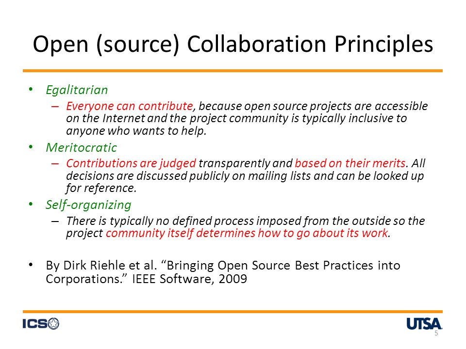 Open (source) Collaboration Principles Egalitarian – Everyone can contribute, because open source projects are accessible on the Internet and the project community is typically inclusive to anyone who wants to help.