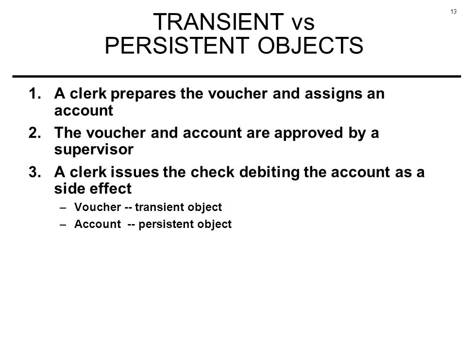 13 TRANSIENT vs PERSISTENT OBJECTS 1. A clerk prepares the voucher and assigns an account 2.