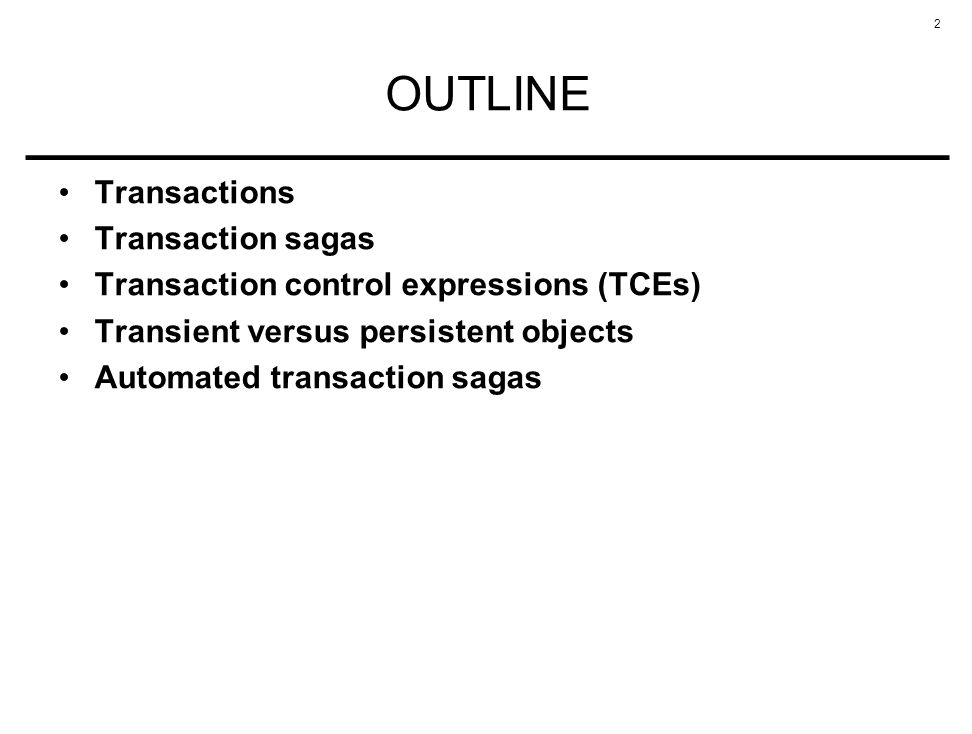 2 OUTLINE Transactions Transaction sagas Transaction control expressions (TCEs) Transient versus persistent objects Automated transaction sagas