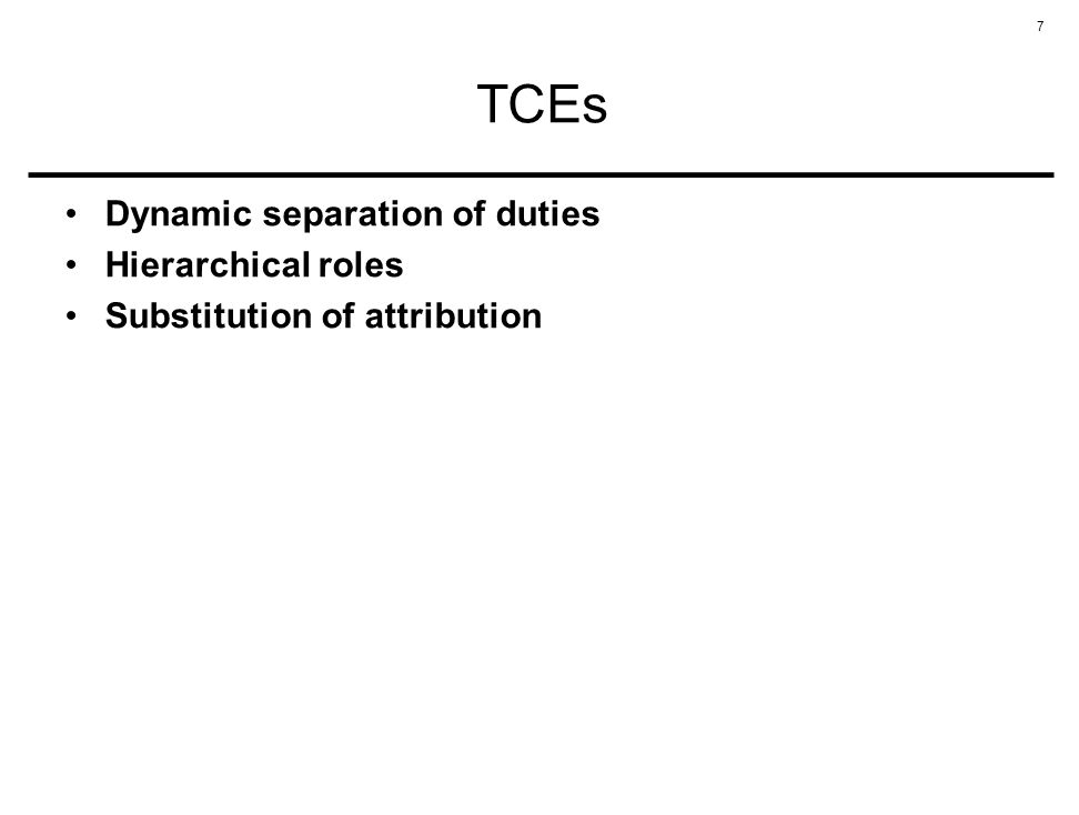 7 TCEs Dynamic separation of duties Hierarchical roles Substitution of attribution
