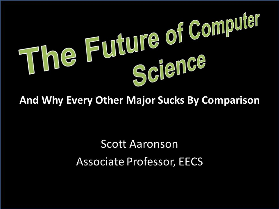 Scott Aaronson Associate Professor, EECS And Why Every Other Major Sucks By Comparison