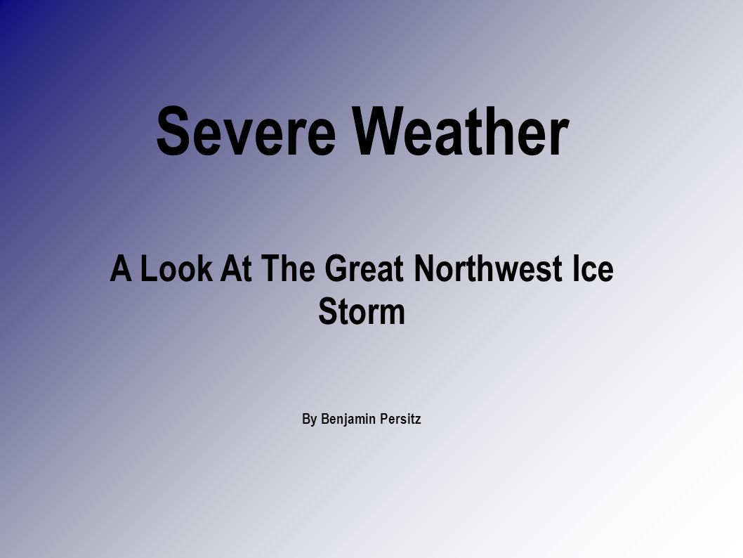 Severe Weather A Look At The Great Northwest Ice Storm By Benjamin Persitz