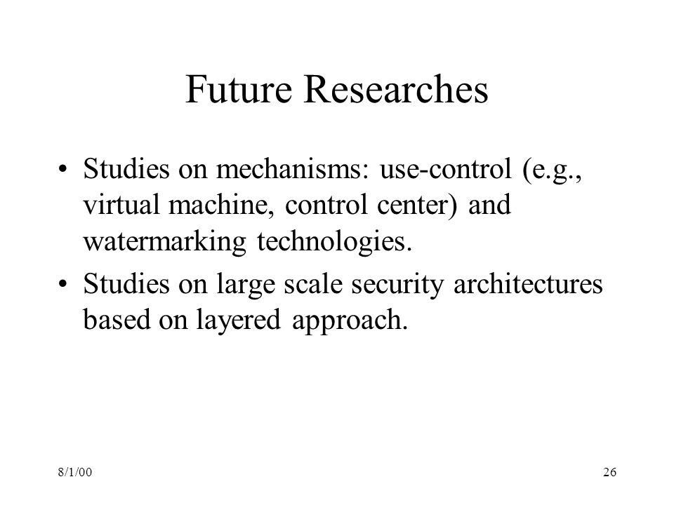 8/1/0026 Future Researches Studies on mechanisms: use-control (e.g., virtual machine, control center) and watermarking technologies.