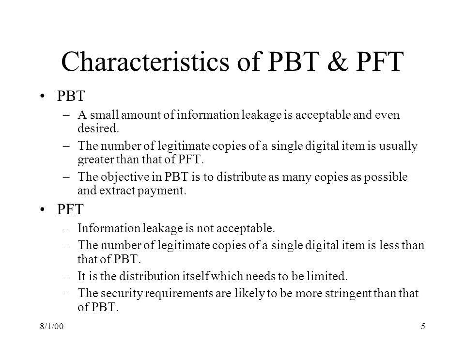 8/1/005 Characteristics of PBT & PFT PBT –A small amount of information leakage is acceptable and even desired.