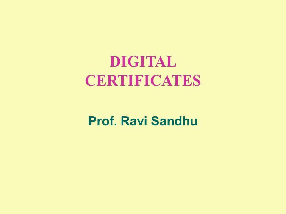 DIGITAL CERTIFICATES Prof. Ravi Sandhu